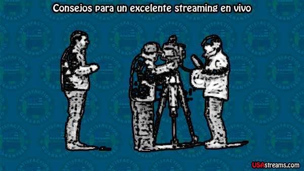 Consejos para un excelente streaming en vivo