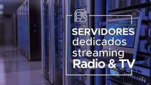 Servidore sDedicados Streaming radio y tv
